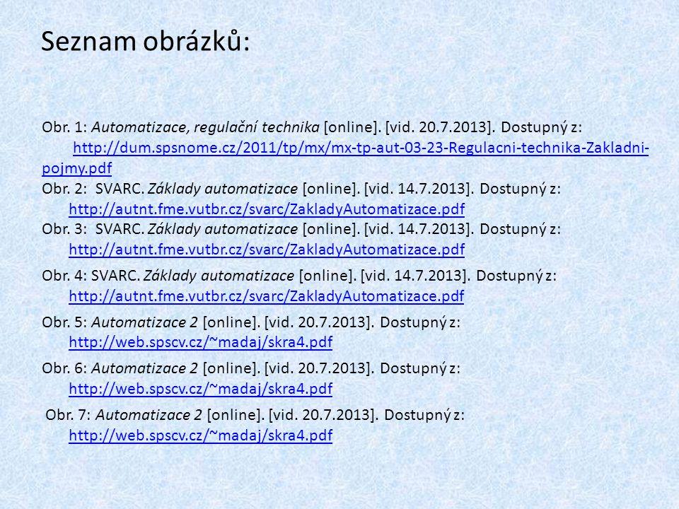 Seznam obrázků: Obr. 1: Automatizace, regulační technika [online]. [vid. 20.7.2013]. Dostupný z: